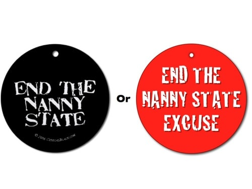 End the Nanny State or the Nanny State Excuse