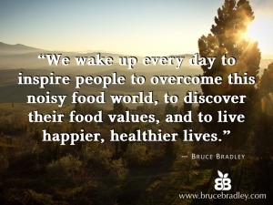We wake up every day to inspire people to overcome this noisy food world...