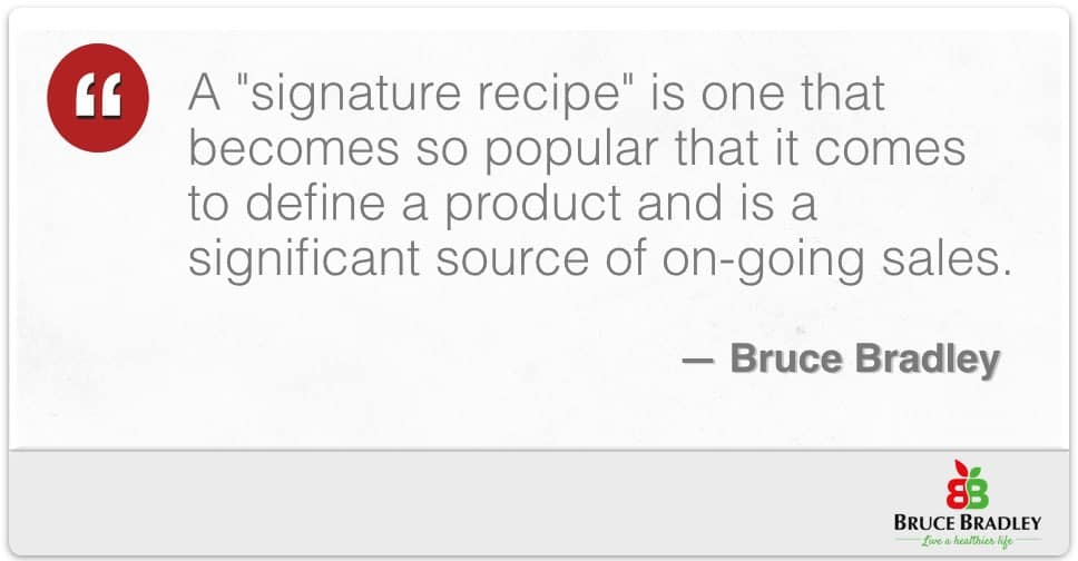 "A ""signature recipe"" is one that comes to define a product and is a significant source of on-going sales."