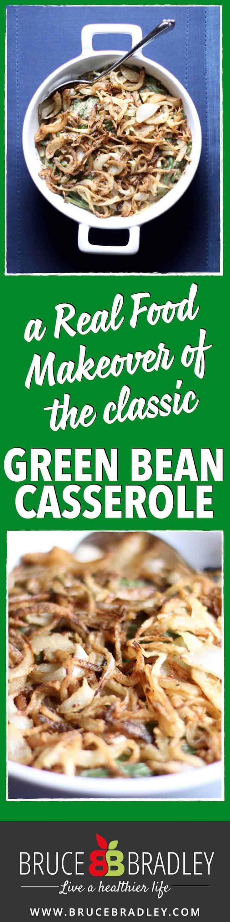 Bruce Bradley's delicious real food makeover of the holiday classic Green Bean Casserole!