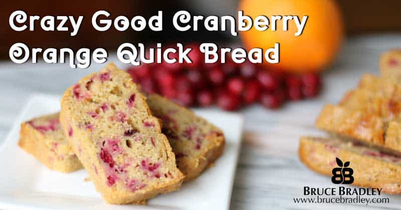Recipe:  Crazy Good Cranberry Orange Quick Bread