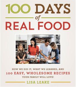 100 Days of Real Food Cookbook by Lisa Leake