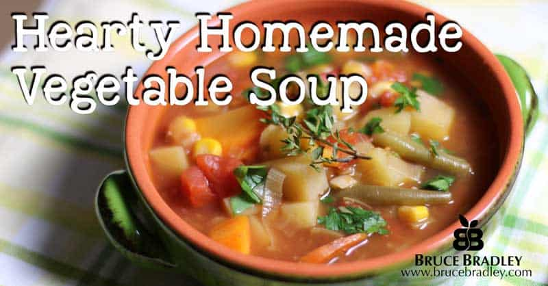 Bruce Bradley's Hearty Homemade Vegetable Soup is oh so delicious!
