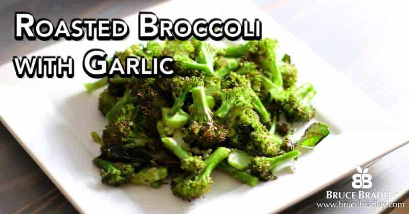 Bruce Bradley's Roasted Broccoli with garlic is a delicious, easy way to get your family eating more veggies!