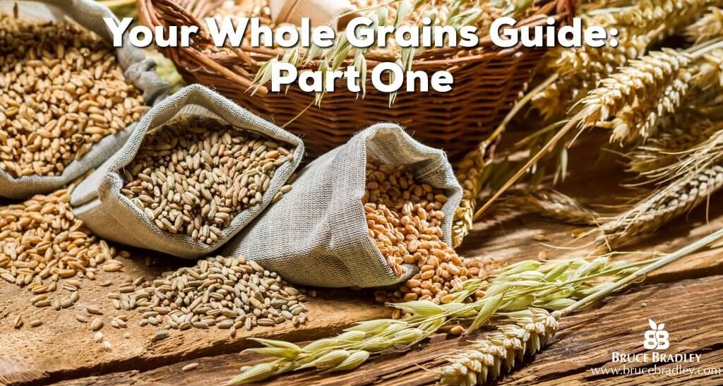 Part One of Bruce Bradley's Whole Grains Guide