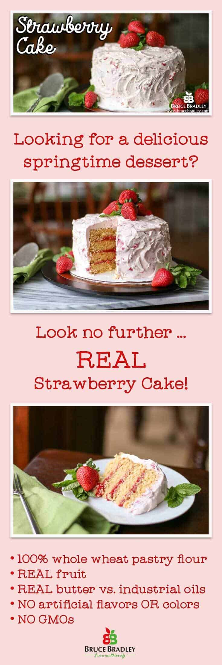 Looking for a special dessert that's perfect for a springtime? Bruce Bradley's Strawberry Cake recipe is made with real ingredients like 100% Whole Wheat flour and proves cakes may be indulgent, but their ingredients don't have to read like a lab experiment.
